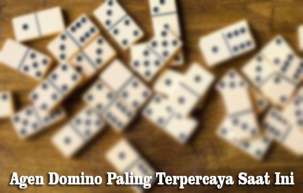 Agen Domino Paling Terpercaya Saat Ini